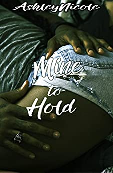 Mine to Hold (Mine Series Book 3) by [Nicole, Ashley]