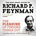 The Pleasure of Finding Things Out: The Best Short Works of Richard P. Feynman Hörbuch von Richard P. Feynman Gesprochen von: Sean Runnette