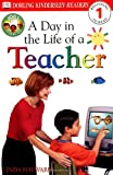 DK Readers: Jobs People Do -- A Day in a Life of a Teacher (Level 1: Beginning to Read)
