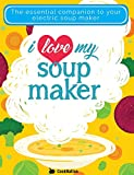 I Love My Soup Maker: The Only Soup Machine Recipe