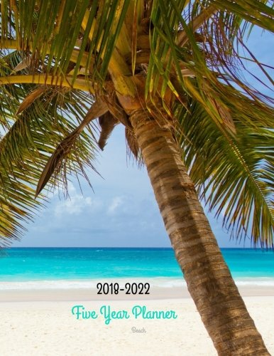 2018 - 2022 Beach Five Year Planner: 2018-2022 Monthly Schedule Organizer - Agenda Planner for the Next Five Years/60 months calendar - 8.5 x 11 ... (5 year Diary/5 year Calendar/Logbook)