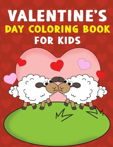 Valentine's Day Coloring Book for Kids: A Super Cute Valentines Day Activity Book for Kids and Adults with Hearts, Unicorns, Puppies, Cute Animals and ... for Toddler, Preschool, Kindergarten and More