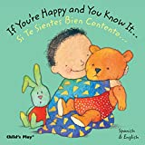 img - for If You're Happy and You Know It... / Si te sientes bien contento... (Dual Language Baby Board Books- English/Spanish) (Spanish and English Edition) book / textbook / text book