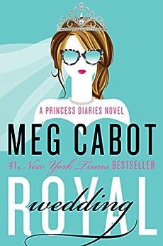 Royal Wedding: A Princess Diaries Novel (The Princess Diaries Book 11) by [Cabot, Meg]
