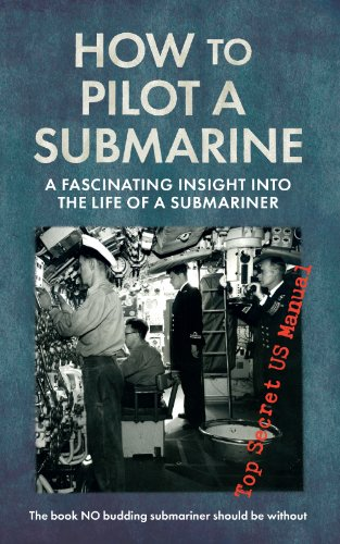 How to Pilot a Submarine: The Second World War - Manual Navy Us