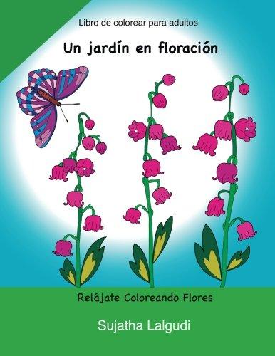 Libros para colorear: Un jardin en floracion: (Libros colorear, Regalos Para Padres Regalos Para Madres, relajante), Jardin secreto, Relájate ... para colorear) (Volume 2) (Spanish Edition)