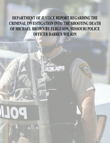 Download Department of Justice Report Regarding the Criminal Investigation Into The Shooting Death of Michael Brown by Ferguson, Missouri Police Officer Darren Wilson ebook