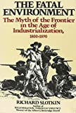 The Fatal Environment: The Myth of the Frontier in the Age of Industrialization, 1800-1890 (Wesleyan paperback)
