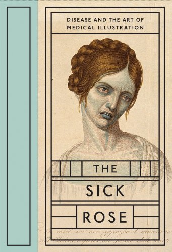 The Sick Rose: Disease and the Art of Medical Illustration