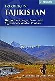 Trekking in Tajikistan: The Northern Ranges, Pamirs and Afganistan s Wakhan Corridor