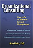 img - for Organizational Consulting: How to Be an Effective Internal Change Agent book / textbook / text book
