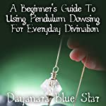 A Beginner's Guide to Using Pendulum Dowsing for Everyday Divination | Dayanara Blue Star