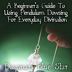 A Beginner's Guide to Using Pendulum Dowsing for Everyday Divination Audiobook