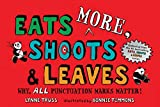 img - for Eats MORE, Shoots & Leaves: Why, ALL Punctuation Marks Matter! book / textbook / text book