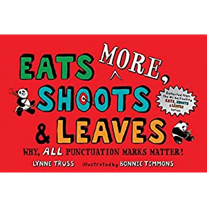 Eats More, Shoots & Leaves: Why, All Punctuation Marks Matter! Paperback – 22 Oct. 2019