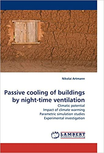 Free full download of bookworm Passive cooling of buildings by night-time ventilation: Climatic potential Impact of climate warming Parametric simulation studies Experimental investigation 3838339932 på svenska PDF MOBI