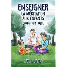 Enseigner la méditation aux enfants : guide pratique (French Edition)