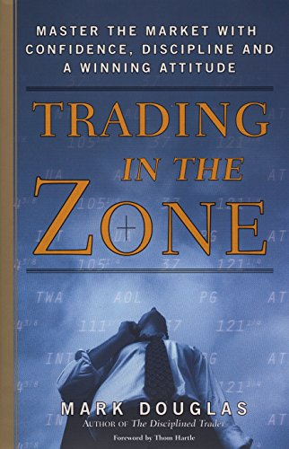 Trading in the Zone: Master the Market with Confidence, Discipline and a Winning Attitude by Prentice Hall Press