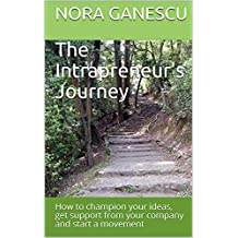The Intrapreneur's Journey: How to champion your ideas, get support from your company and start a movement (Nora Ganescu)