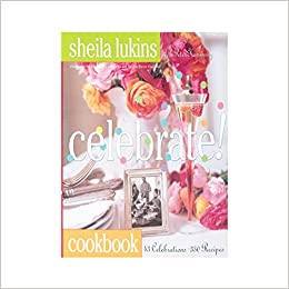 shiela lukins celebrate cookbook with 350 party recipes sheila kaminsky peter lukins melanie acevedo 9780761123729 amazoncom books - Sheila Lukins Recipes