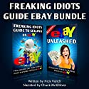 Freaking Idiots Guide Two-Book Bundle: eBay Unleashed and Freaking Idiots Guide to Selling on eBay Audiobook by Nick Vulich Narrated by Chuck McKibben