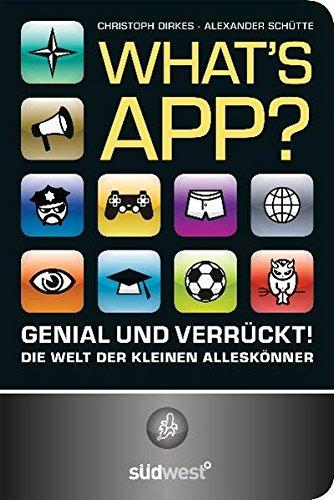 What's App? Genial und verrückt! Die Welt der kleinen Alleskönner