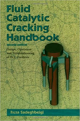 Fluid Catalytic Cracking Handbook An Expert Guide to the Practical Operation Design and Optimization of FCC Units