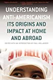 Understanding Anti-Americanism: Its Origins and Impact at Home and Abroad