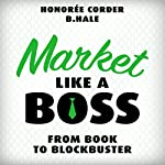 Market Like a Boss: From Book to Blockbuster, Book 3 | Honoree Corder,Ben Hale