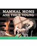 Mammal Moms and Their Young (Readers for Writers)