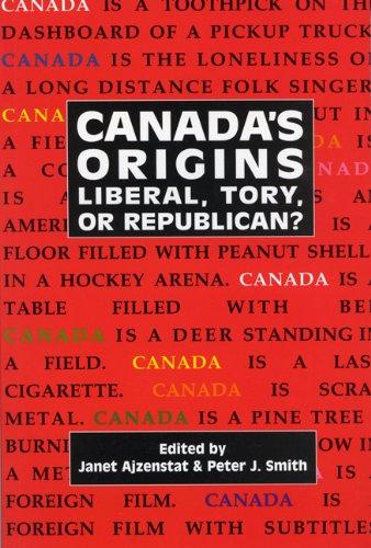 Canada's Origins: Liberal, Tory, or Republican? (Carleton Library Series)