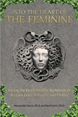 Into the Heart of the Feminine: Facing the Death Mother Archetype to Reclaim Love, Strength, and Vitality Paperback