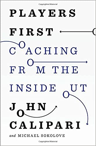 Players First: Coaching from the Inside Out: John Calipari