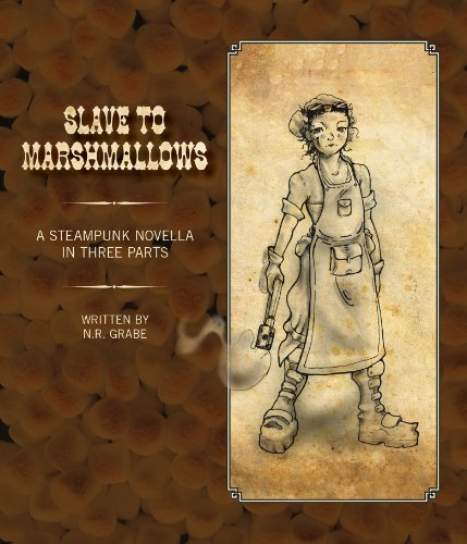 Slave to Marshmallows: A Steampunk Novella in Three Parts