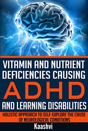 Vitamin and Nutrient Deficiencies Causing ADHD and Learning Disabilities: Holistic Approach to Self-Explore the cause of Neurological Conditions (Self-exploration guides for Special Needs Book 5) by [Kaashvi]