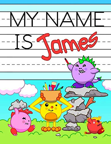 "My Name is James: Personalized Primary Tracing Workbook for Kids Learning How to Write Their Name, Practice Paper with 1"" Ruling Designed for Children in Preschool and Kindergarten"