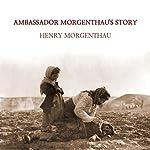 Ambassador Morgenthau's Story | Henry Morgenthau