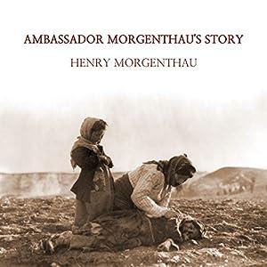 Ambassador Morgenthau's Story Audiobook