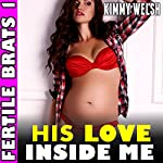 His Love Inside Me: Fertile Brats, Book 1 | Kimmy Welsh