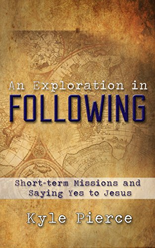 An Exploration in Following: Short-term Missions and Saying Yes to Jesus