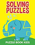 Solving Puzzles: Puzzle Book Kids (Kid Puzzles Series)