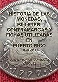 img - for Historia De Las Monedas, Contramarcas Y Fichas Que Circularon En Puerto Rico De 1508 A 2013 (Spanish Edition) book / textbook / text book