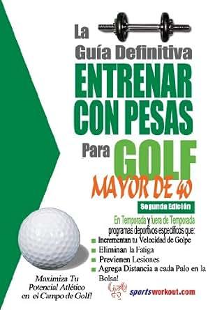 La guía definitiva - Entrenar con pesas para golf - Mayor de ...