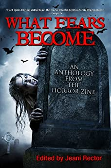 What Fears Become (An Anthology from The Horror Zine Book 1) by [Campbell, Ramsey, Scott Nicholson, Conrad Williams, Graham Masterton, Joe R. Lansdale, Piers Anthony, Elizabeth Massie, Cheryl Kaye Tardif, Bentley Little]