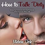 How to Talk Dirty: Enhancing Communication and Eroticism with Passionate Pillow Talk | Mistress Dede