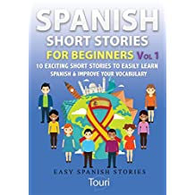 Spanish Short Stories for Beginners: 10 Exciting Short Stories to Easily Learn Spanish & Improve Your Vocabulary (Easy Spanish Stories Book 1) (Spanish Edition)