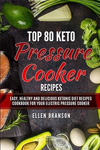 Top 80 Keto Pressure Cooker Recipes: Easy, Healthy and Delicious Ketonic Diet Recipes Cookbook for Your Electric Pressure Cooker (Keto recipes) by Ellen Branson