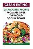 Clean Eating:  25 Amazing Recipes From All Over The World To Slim Down: low calorie recipes, diet plan (skillet dinners, slow cooker)