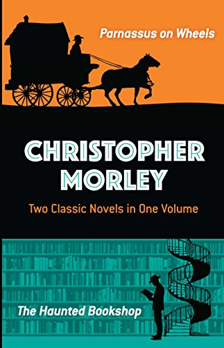 Christopher Morley: Two Classic Novels in One Volume: Parnassus on Wheels and The Haunted - Morley Shops In