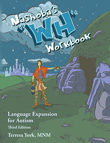 Nashoba's ''WH'' Workbook: Language Expansion for Autism, Third Edition by Nakia Enterprises, LLC